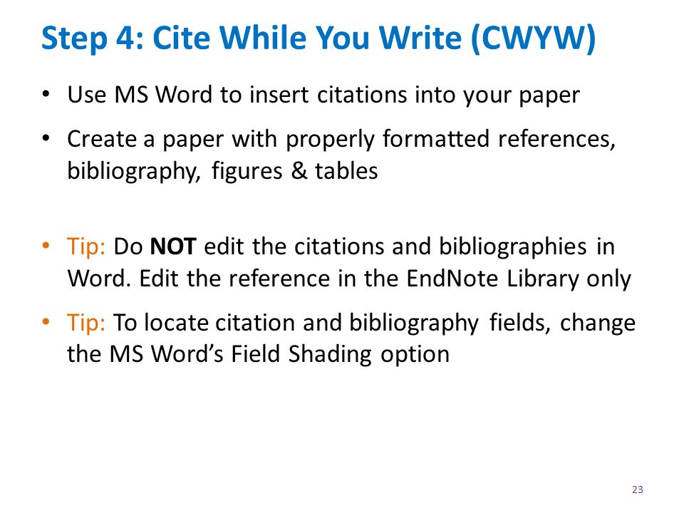 Step 4: Cite While You Write (CWYW) 23 Use MS Word to insert citations into your paper Create a paper with properly formatted references, bibliography, figures & tables Tip: Do NOT edit the citations and bibliographies in Word.