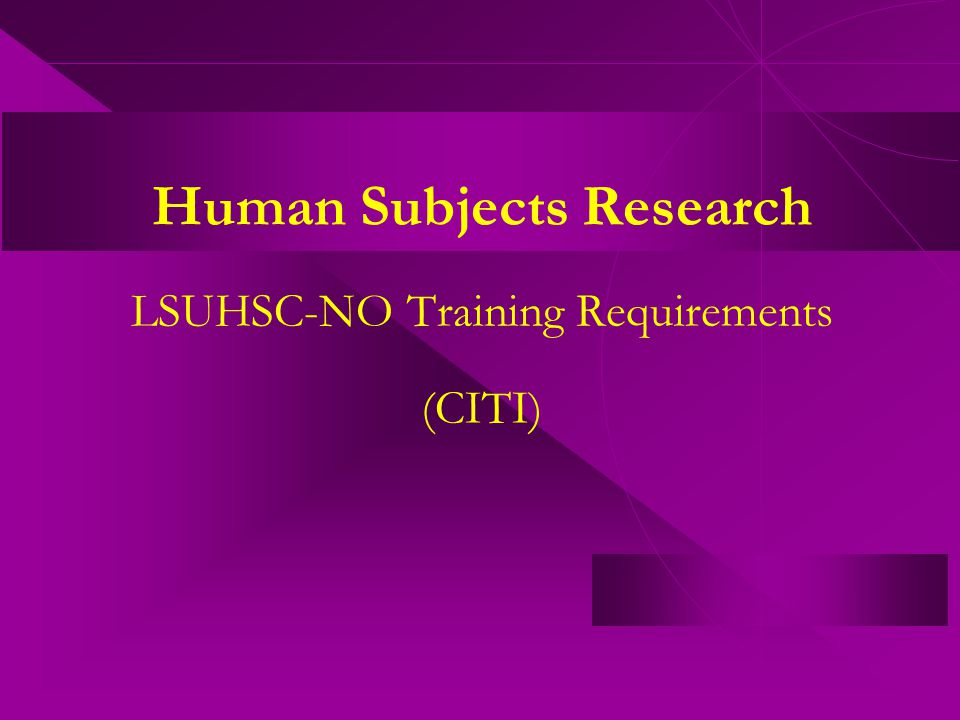 Human Subjects Research LSUHSC-NO Training Requirements (CITI)