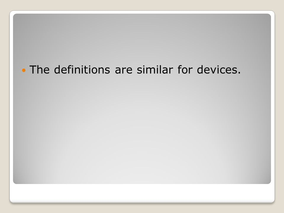 The definitions are similar for devices.