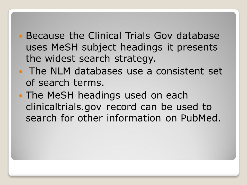 Because the Clinical Trials Gov database uses MeSH subject headings it presents the widest search strategy.