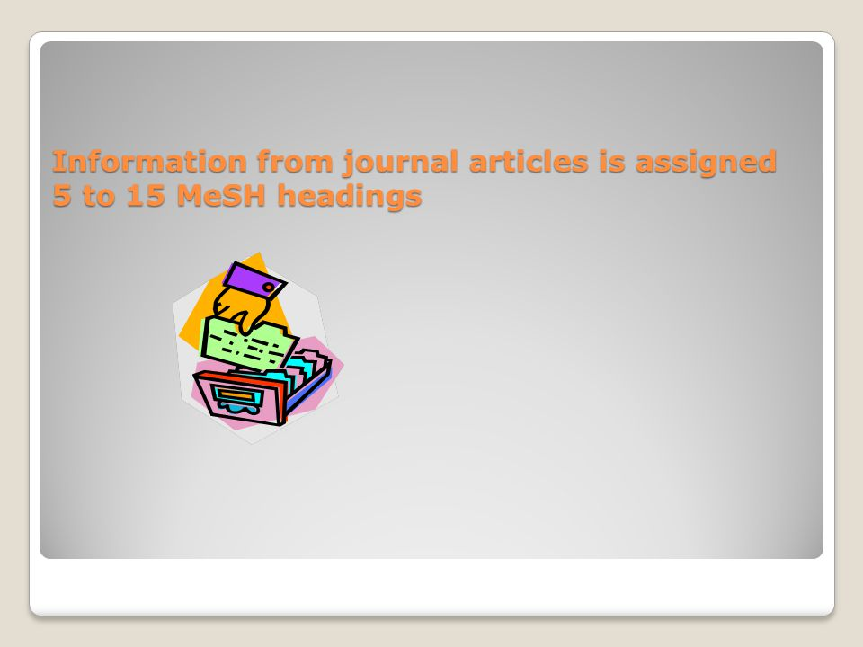 Information from journal articles is assigned 5 to 15 MeSH headings