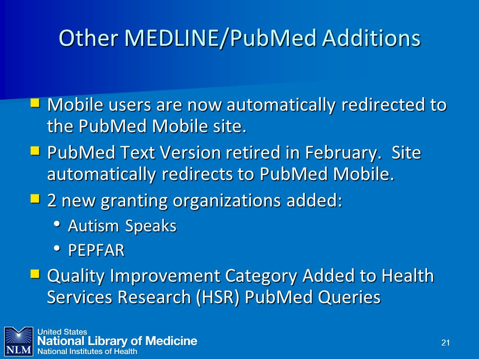 Other MEDLINE/PubMed Additions  Mobile users are now automatically redirected to the PubMed Mobile site.  PubMed Text Version retired in February. S