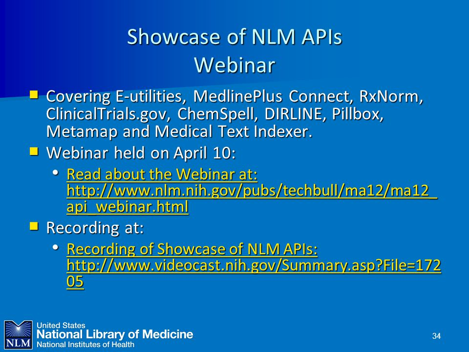 Showcase of NLM APIs Webinar  Covering E-utilities, MedlinePlus Connect, RxNorm, ClinicalTrials.gov, ChemSpell, DIRLINE, Pillbox, Metamap and Medical