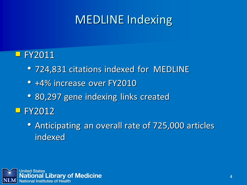 MEDLINE Indexing  FY2011 724,831 citations indexed for MEDLINE 724,831 citations indexed for MEDLINE +4% increase over FY2010 +4% increase over FY201