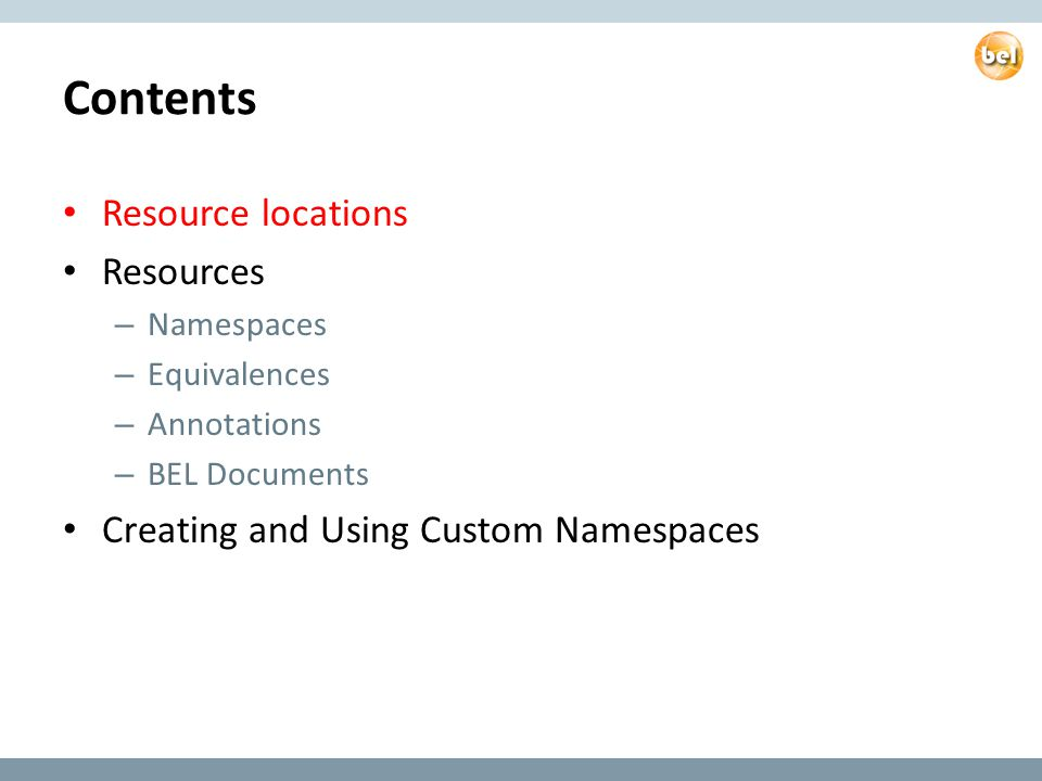 Contents Resource locations Resources – Namespaces – Equivalences – Annotations – BEL Documents Creating and Using Custom Namespaces