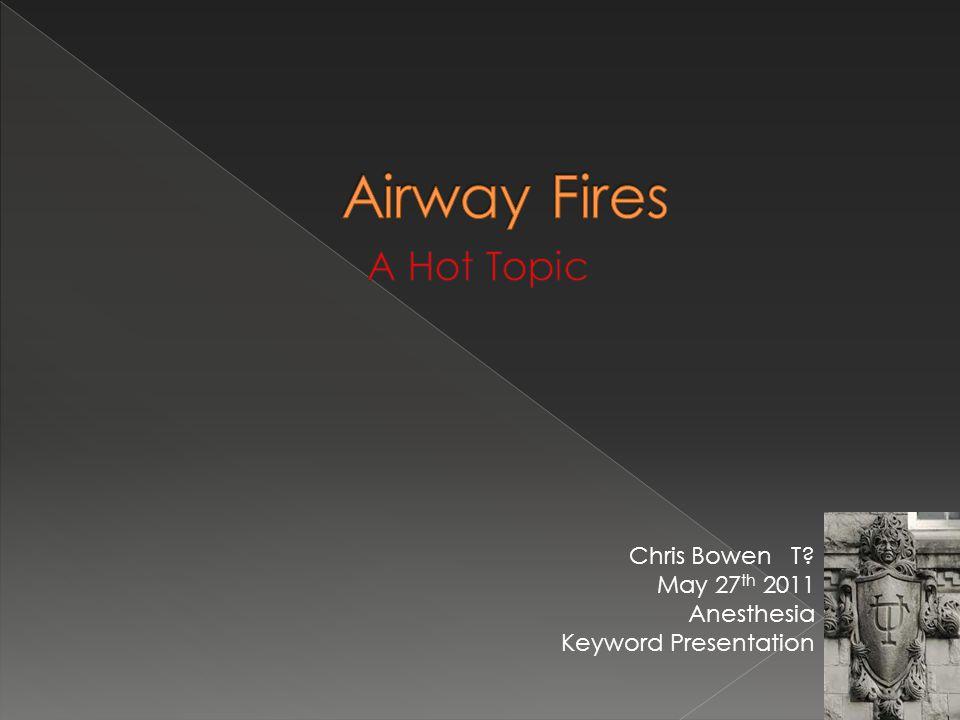 Chris Bowen T May 27 th 2011 Anesthesia Keyword Presentation