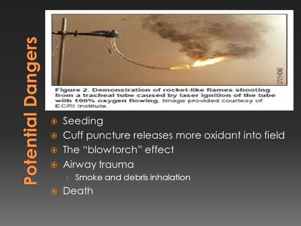  Seeding  Cuff puncture releases more oxidant into field  The blowtorch effect  Airway trauma › Smoke and debris inhalation  Death