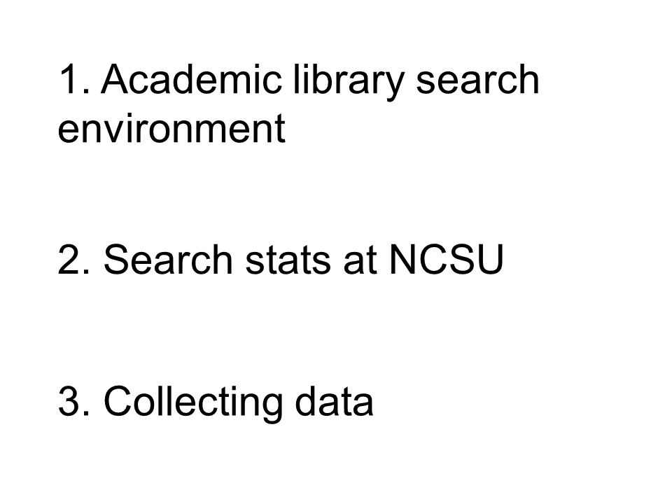 1. Academic library search environment 2. Search stats at NCSU 3. Collecting data