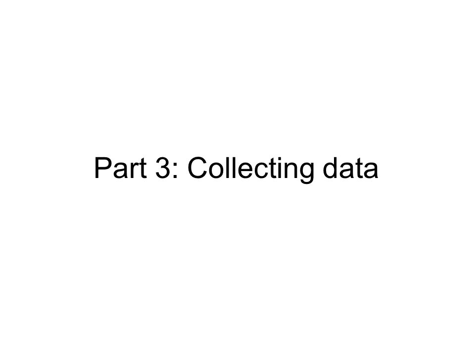 Part 3: Collecting data