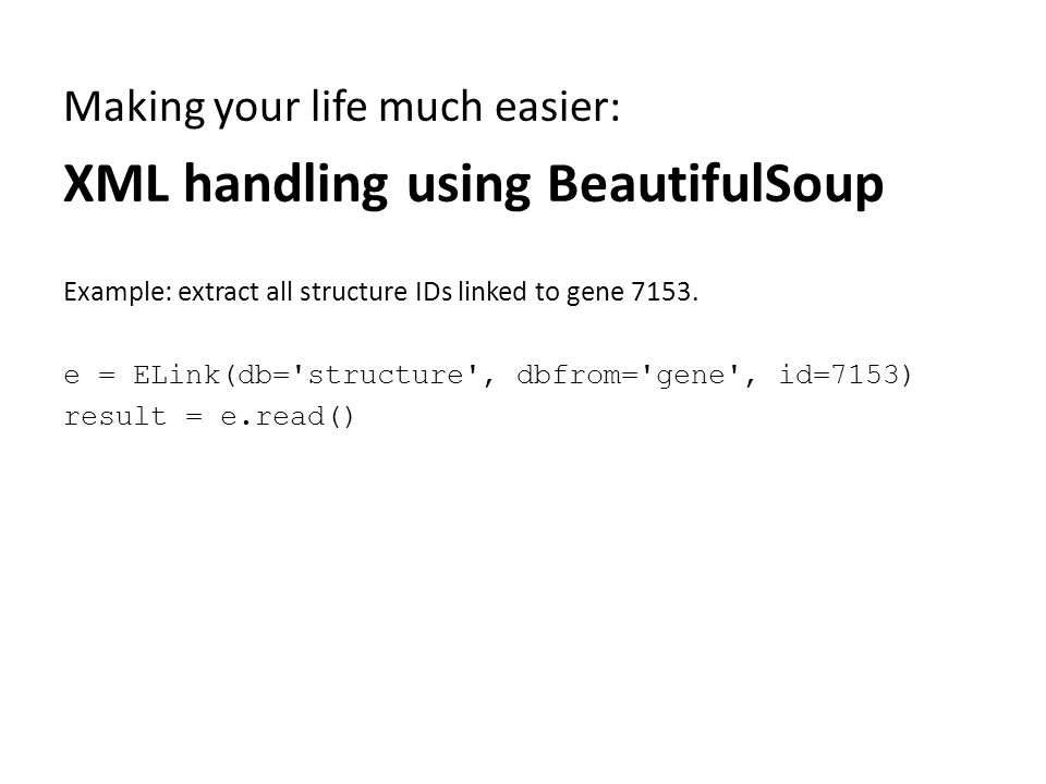 Making your life much easier: XML handling using BeautifulSoup Example: extract all structure IDs linked to gene 7153.