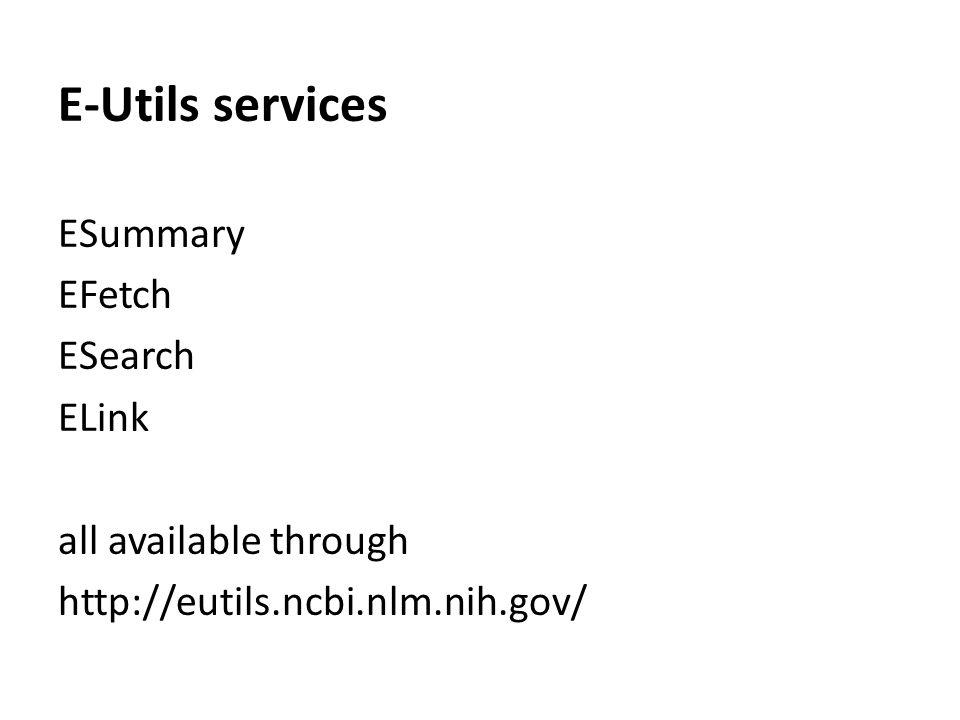 E-Utils services ESummary EFetch ESearch ELink all available through http://eutils.ncbi.nlm.nih.gov/