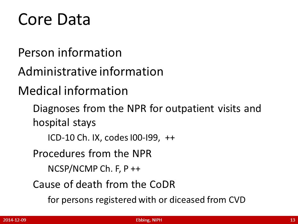 Core Data Person information Administrative information Medical information Diagnoses from the NPR for outpatient visits and hospital stays ICD-10 Ch.