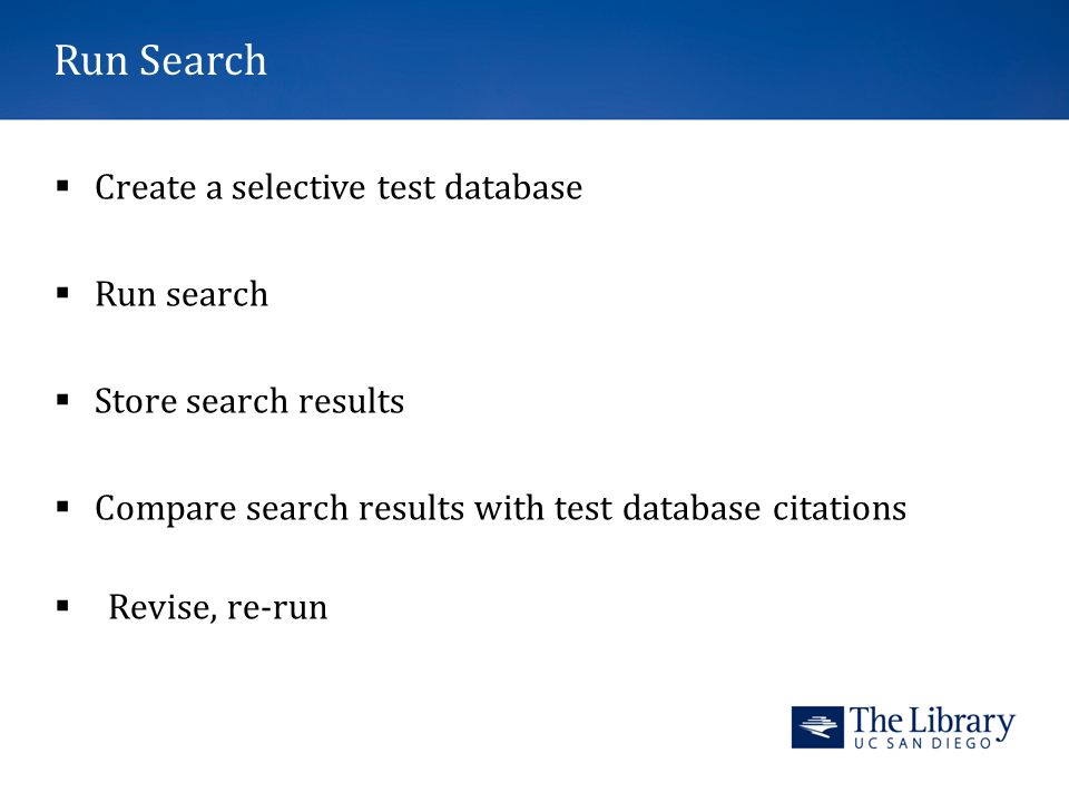Run Search  Create a selective test database  Run search  Store search results  Compare search results with test database citations  Revise, re-run