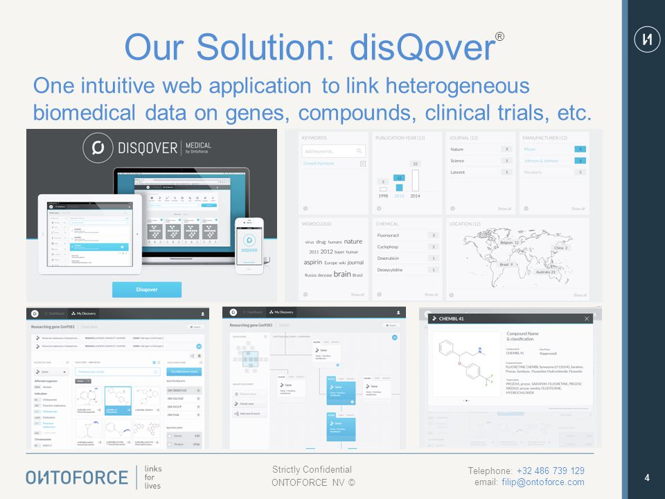 4 Our Solution: disQover ® One intuitive web application to link heterogeneous biomedical data on genes, compounds, clinical trials, etc.