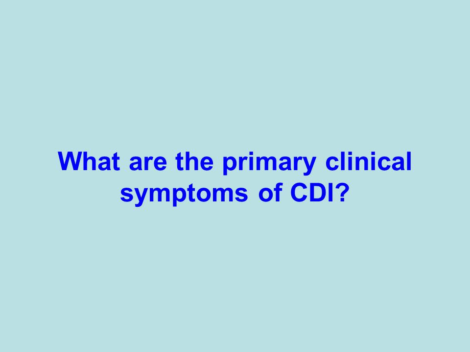 What are the primary clinical symptoms of CDI