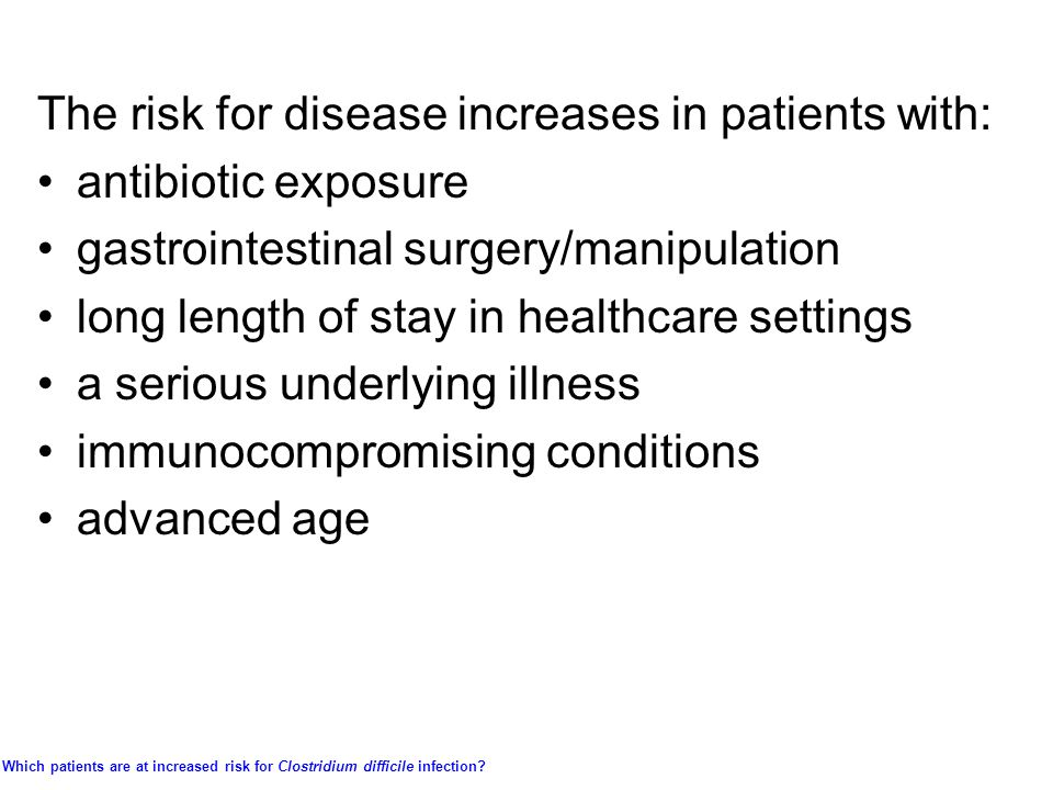 Which patients are at increased risk for Clostridium difficile infection.