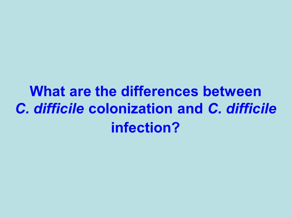 What are the differences between C. difficile colonization and C. difficile infection