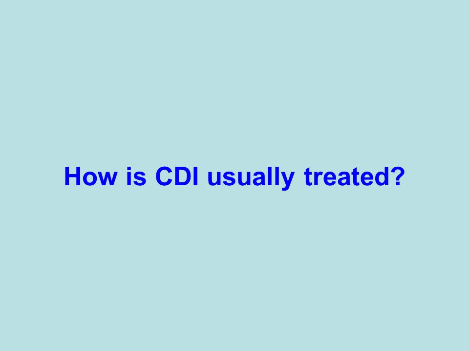 How is CDI usually treated