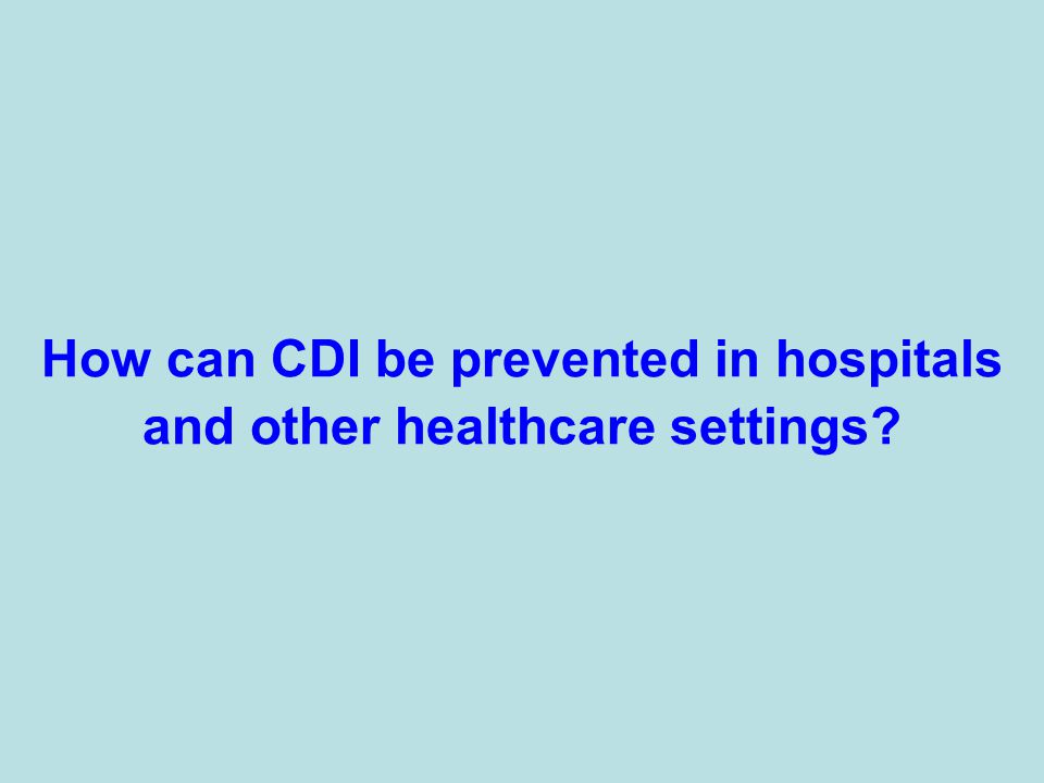 How can CDI be prevented in hospitals and other healthcare settings