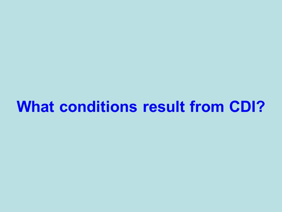 What conditions result from CDI