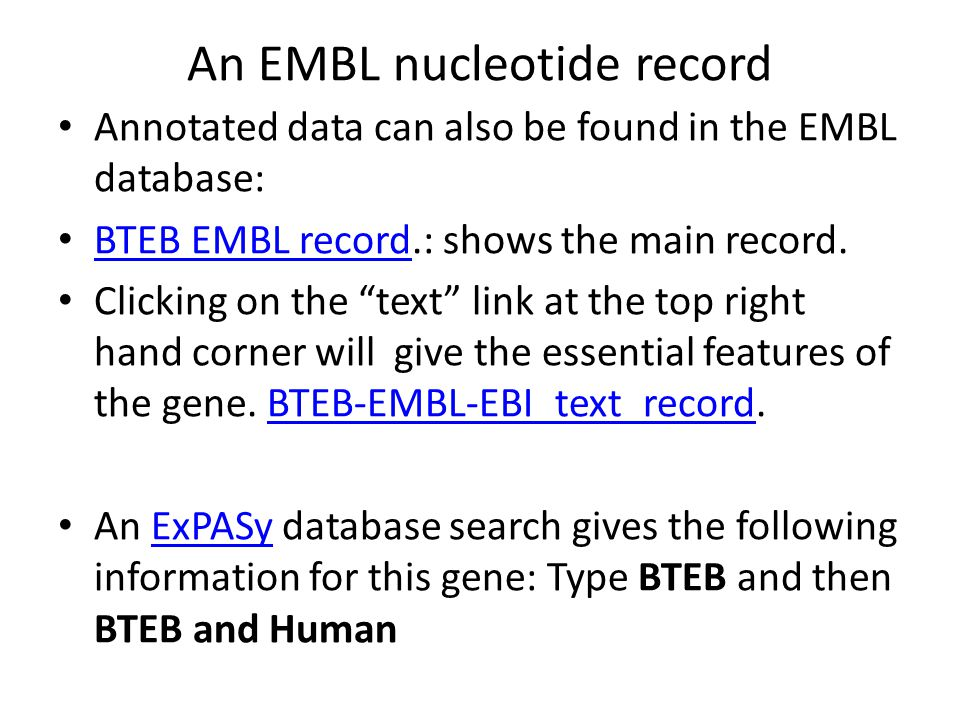 An EMBL nucleotide record Annotated data can also be found in the EMBL database: BTEB EMBL record.: shows the main record.