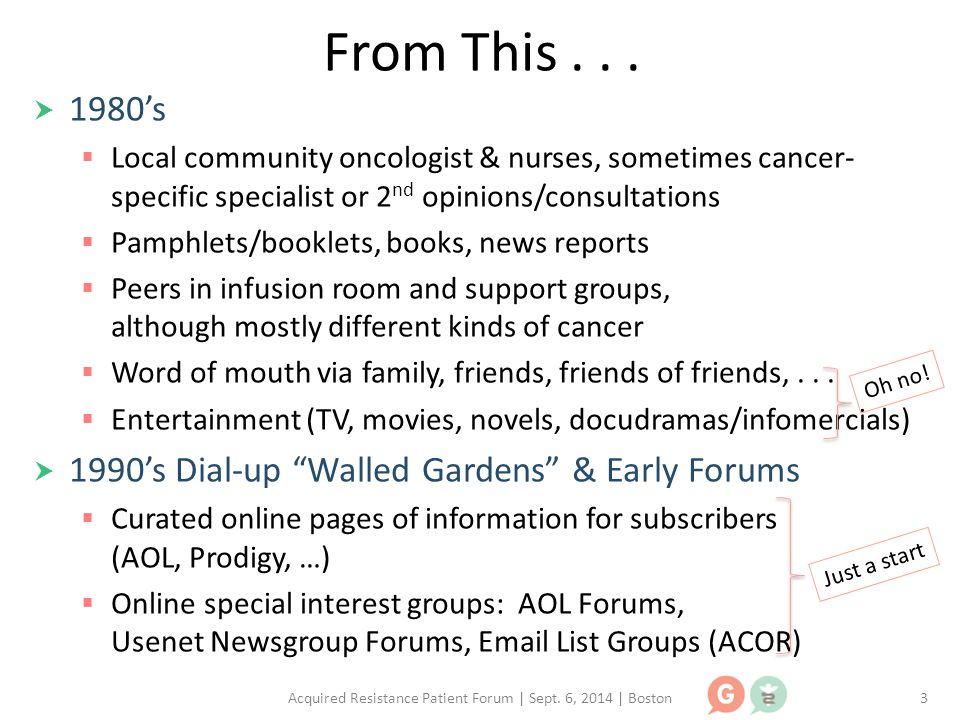 From This...  1980's  Local community oncologist & nurses, sometimes cancer- specific specialist or 2 nd opinions/consultations  Pamphlets/booklets