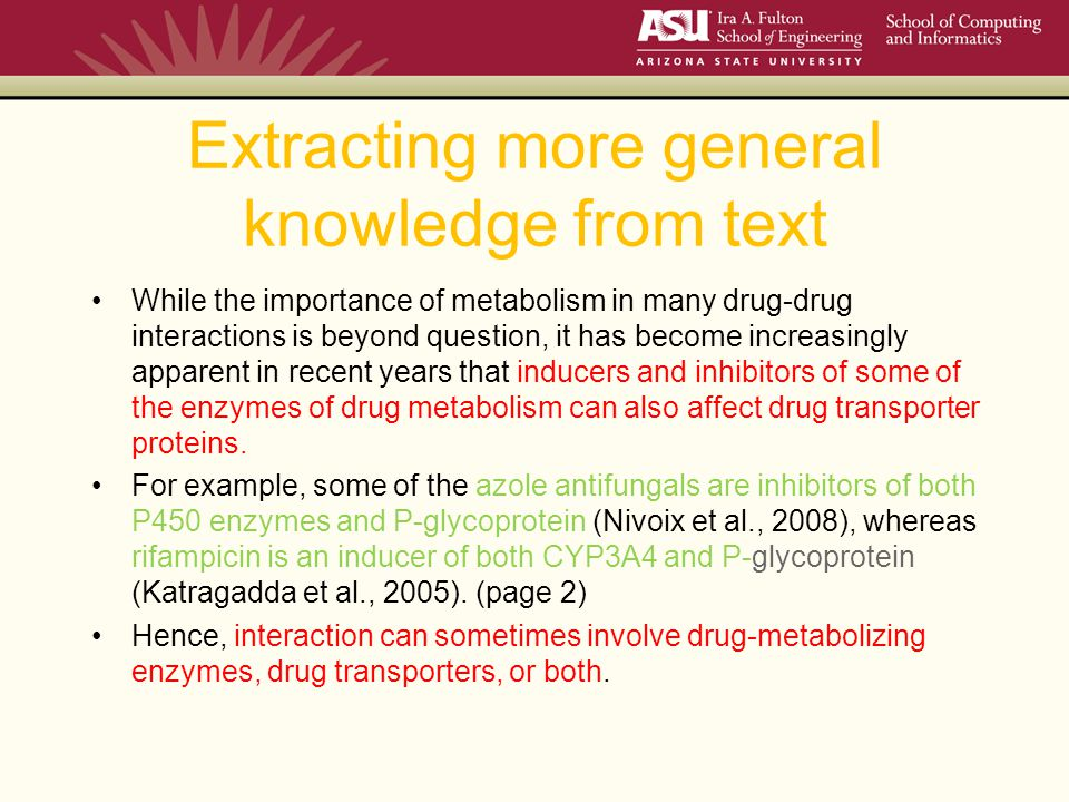 Extracting more general knowledge from text While the importance of metabolism in many drug-drug interactions is beyond question, it has become increasingly apparent in recent years that inducers and inhibitors of some of the enzymes of drug metabolism can also affect drug transporter proteins.