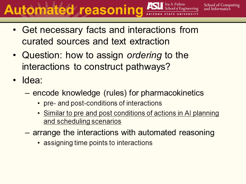 Automated reasoning Get necessary facts and interactions from curated sources and text extraction Question: how to assign ordering to the interactions to construct pathways.