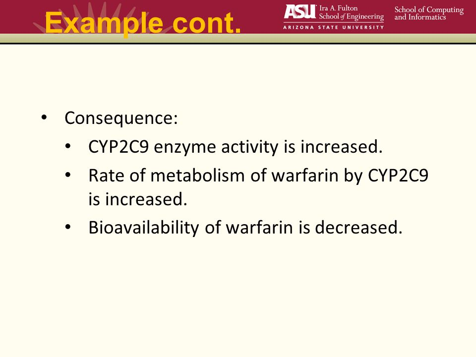 Example cont. Consequence: CYP2C9 enzyme activity is increased.