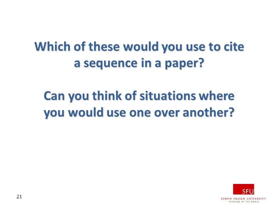21 Which of these would you use to cite a sequence in a paper? Can you think of situations where you would use one over another?