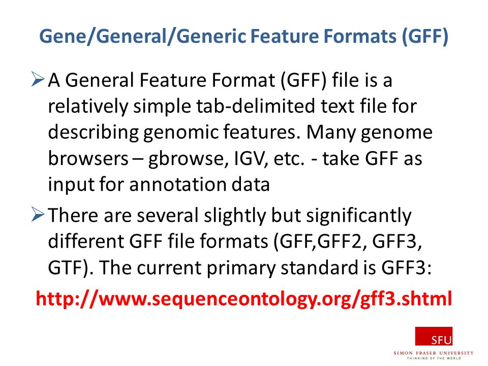 Gene/General/Generic Feature Formats (GFF)  A General Feature Format (GFF) file is a relatively simple tab-delimited text file for describing genomic