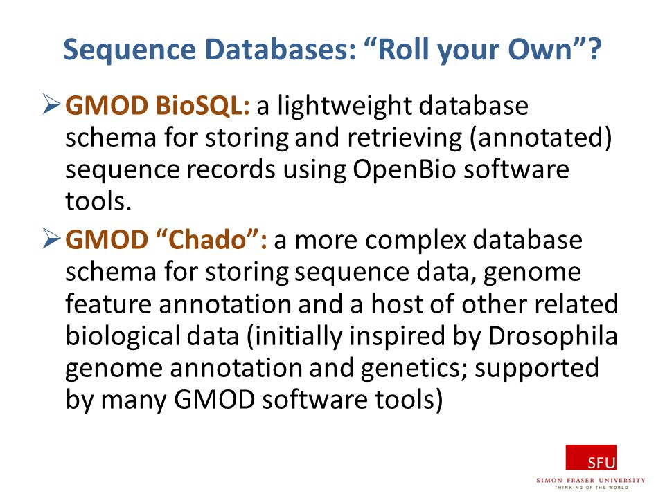 "Sequence Databases: ""Roll your Own""?  GMOD BioSQL: a lightweight database schema for storing and retrieving (annotated) sequence records using OpenBi"
