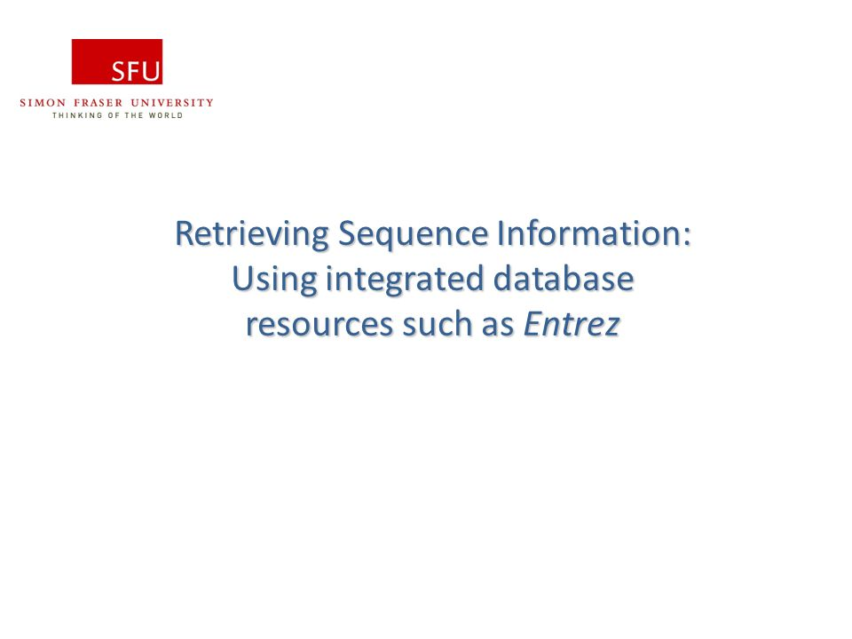 Retrieving Sequence Information: Using integrated database resources such as Entrez