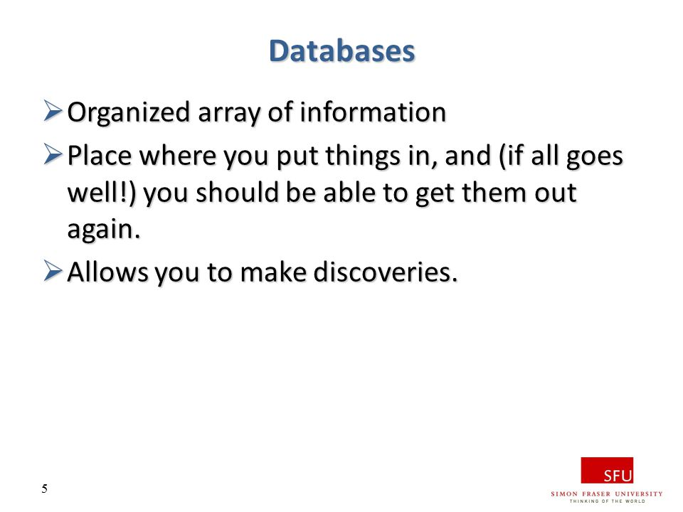 5 Databases  Organized array of information  Place where you put things in, and (if all goes well!) you should be able to get them out again.  Allo