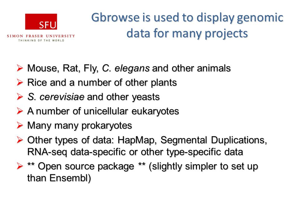 Gbrowse is used to display genomic data for many projects  Mouse, Rat, Fly, C. elegans and other animals  Rice and a number of other plants  S. cer