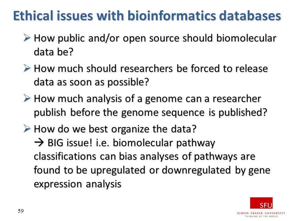 59 Ethical issues with bioinformatics databases  How public and/or open source should biomolecular data be?  How much should researchers be forced t