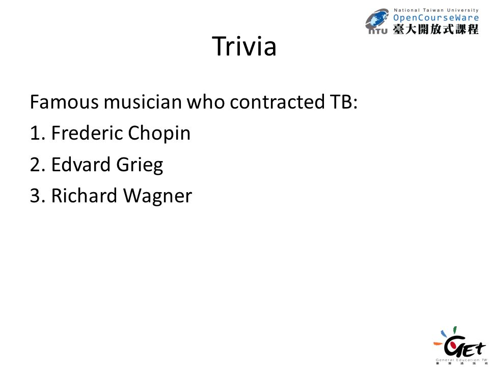 Trivia Famous musician who contracted TB: 1. Frederic Chopin 2. Edvard Grieg 3. Richard Wagner
