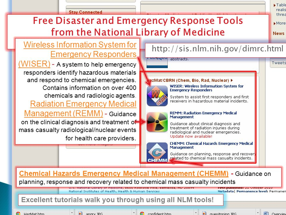 Free Disaster and Emergency Response Tools from the National Library of Medicine Chemical Hazards Emergency Medical Management (CHEMM)Chemical Hazards Emergency Medical Management (CHEMM) - Guidance on planning, response and recovery related to chemical mass casualty incidents Wireless Information System for Emergency Responders (WISER)Wireless Information System for Emergency Responders (WISER) - A system to help emergency responders identify hazardous materials and respond to chemical emergencies.