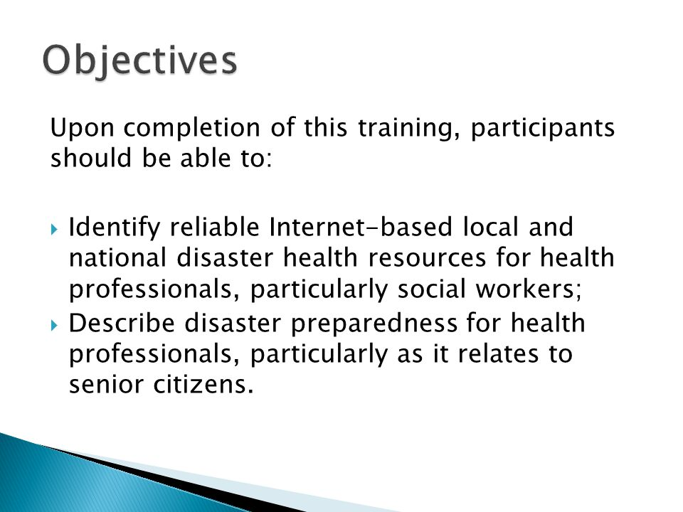Upon completion of this training, participants should be able to:  Identify reliable Internet-based local and national disaster health resources for