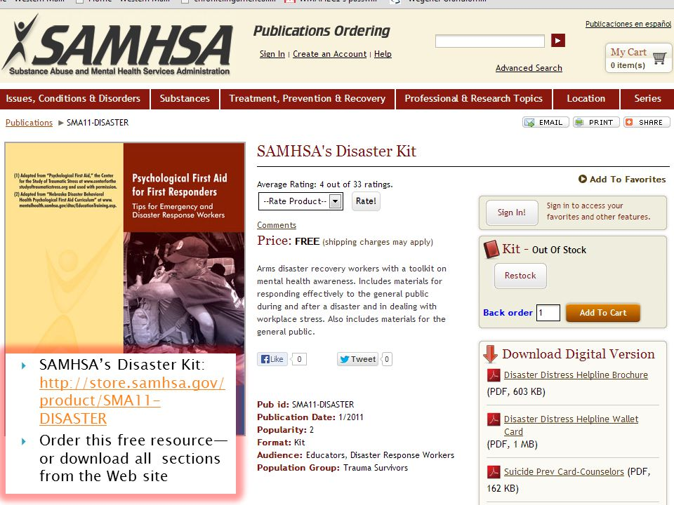  SAMHSA's Disaster Kit: http://store.samhsa.gov/ product/SMA11- DISASTER http://store.samhsa.gov/ product/SMA11- DISASTER  Order this free resource— or download all sections from the Web site