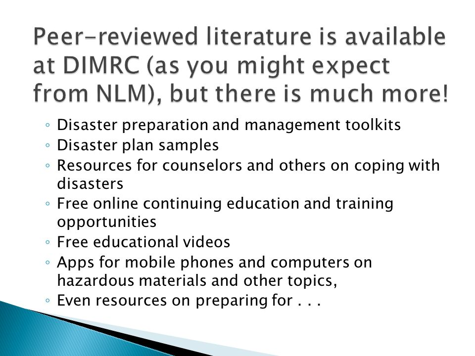 ◦ Disaster preparation and management toolkits ◦ Disaster plan samples ◦ Resources for counselors and others on coping with disasters ◦ Free online continuing education and training opportunities ◦ Free educational videos ◦ Apps for mobile phones and computers on hazardous materials and other topics, ◦ Even resources on preparing for...