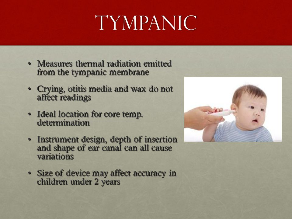 Tympanic Measures thermal radiation emitted from the tympanic membraneMeasures thermal radiation emitted from the tympanic membrane Crying, otitis med