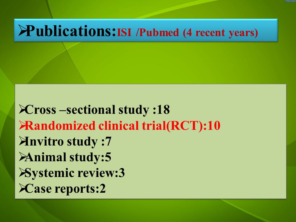 جد  Cross –sectional study :18  Randomized clinical trial(RCT):10  Invitro study :7  Animal study:5  Systemic review:3  Case reports:2  Cross –sectional study :18  Randomized clinical trial(RCT):10  Invitro study :7  Animal study:5  Systemic review:3  Case reports:2  Publications: ISI /Pubmed (4 recent years)
