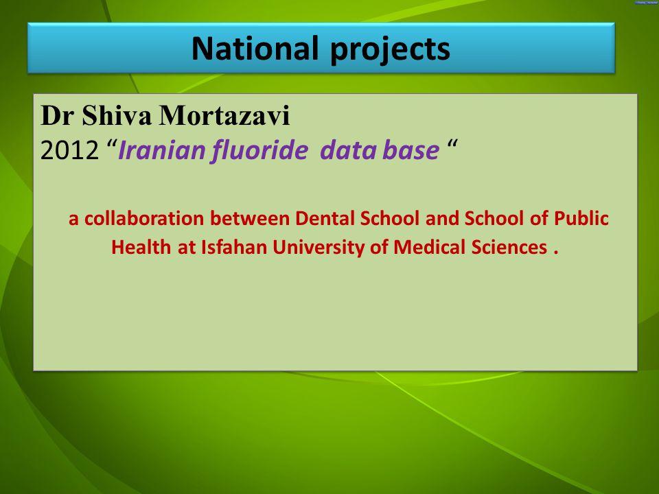 "جد Dr Shiva Mortazavi 2012 ""Iranian fluoride data base "" a collaboration between Dental School and School of Public Health at Isfahan University of Me"