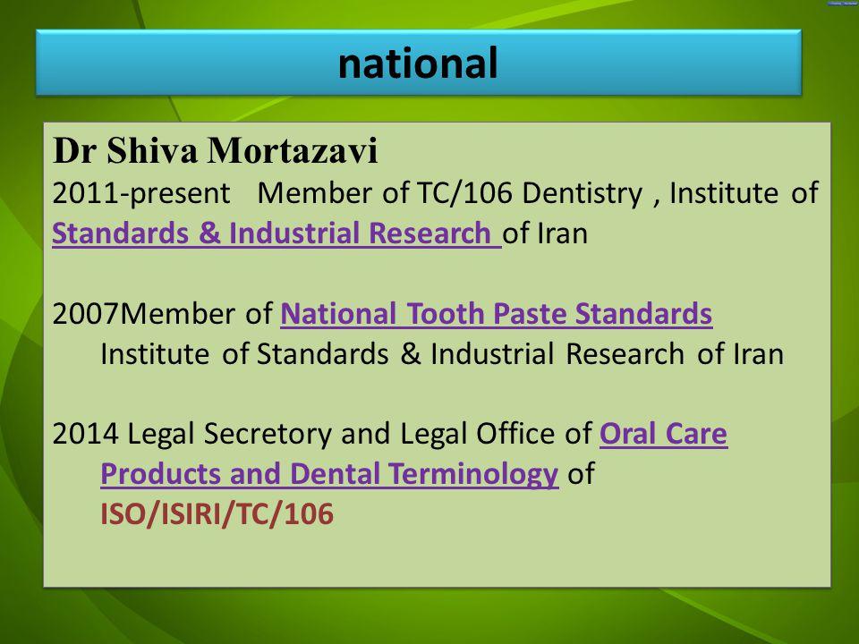 جد Dr Shiva Mortazavi 2011-present Member of TC/106 Dentistry, Institute of Standards & Industrial Research of Iran 2007Member of National Tooth Paste