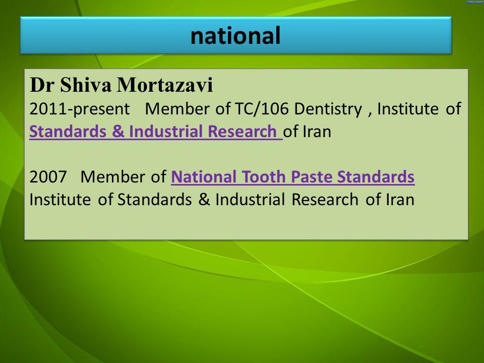 جد Dr Shiva Mortazavi 2011-present Member of TC/106 Dentistry, Institute of Standards & Industrial Research of Iran 2007 Member of National Tooth Past