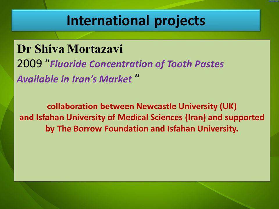 "جد Dr Shiva Mortazavi 2009 "" Fluoride Concentration of Tooth Pastes Available in Iran's Market "" collaboration between Newcastle University (UK) and I"