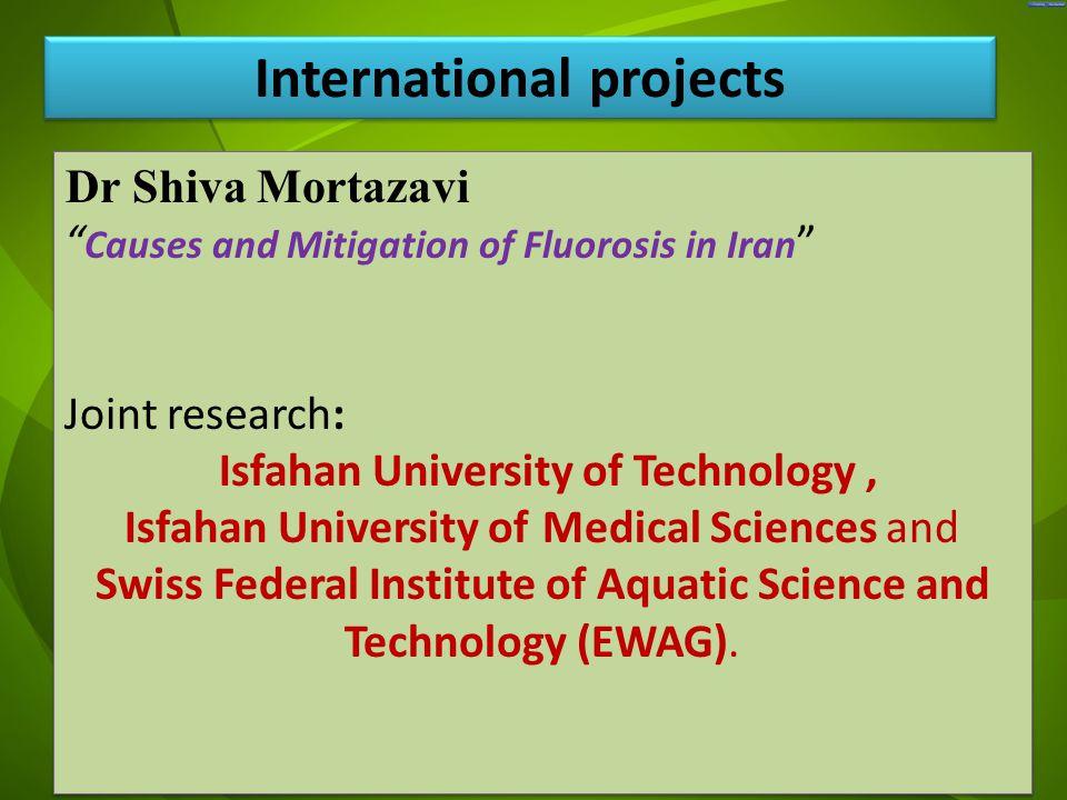 "جد Dr Shiva Mortazavi "" Causes and Mitigation of Fluorosis in Iran "" Joint research: Isfahan University of Technology, Isfahan University of Medical S"