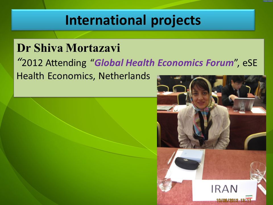 جد Dr Shiva Mortazavi 2012 Attending Global Health Economics Forum , eSE Health Economics, Netherlands Dr Shiva Mortazavi 2012 Attending Global Health Economics Forum , eSE Health Economics, Netherlands International projects