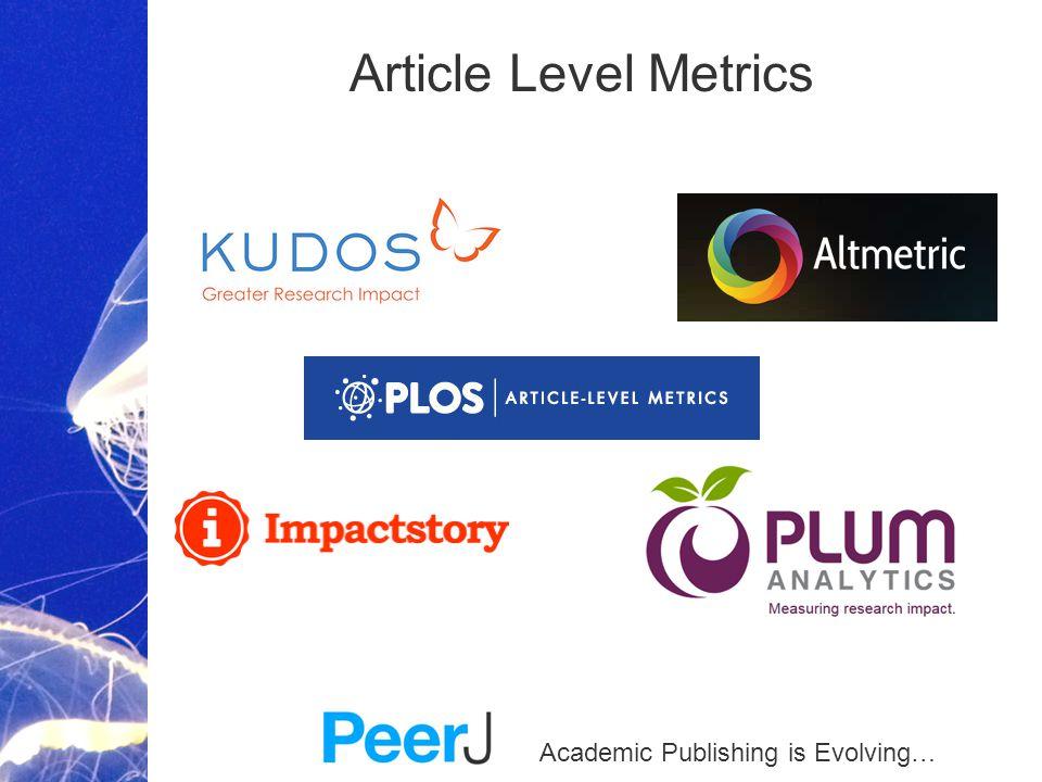 Academic Publishing is Evolving… Article Level Metrics